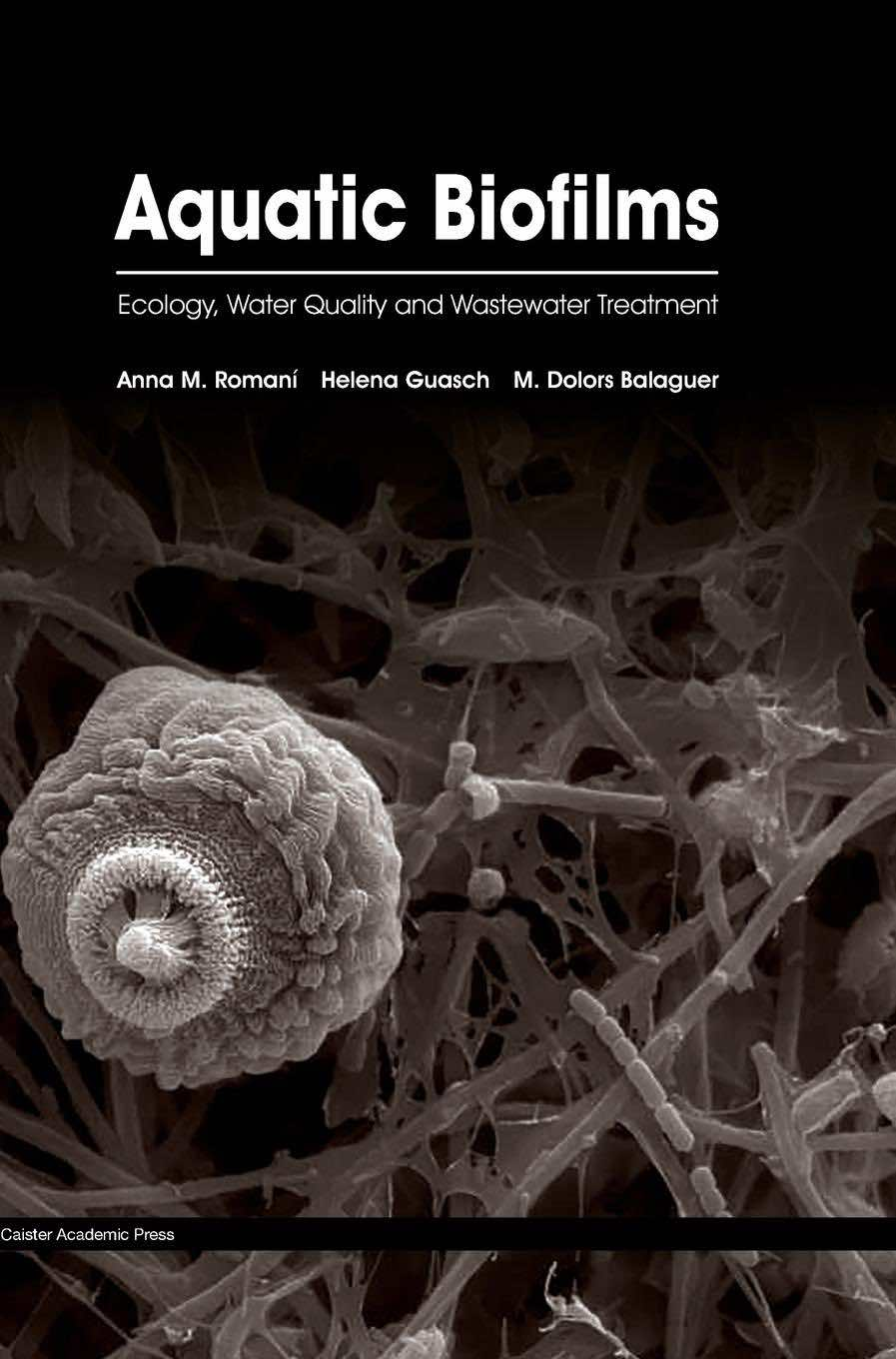 Aquatic Biofilms: Ecology, Water Quality and Wastewater Treatment