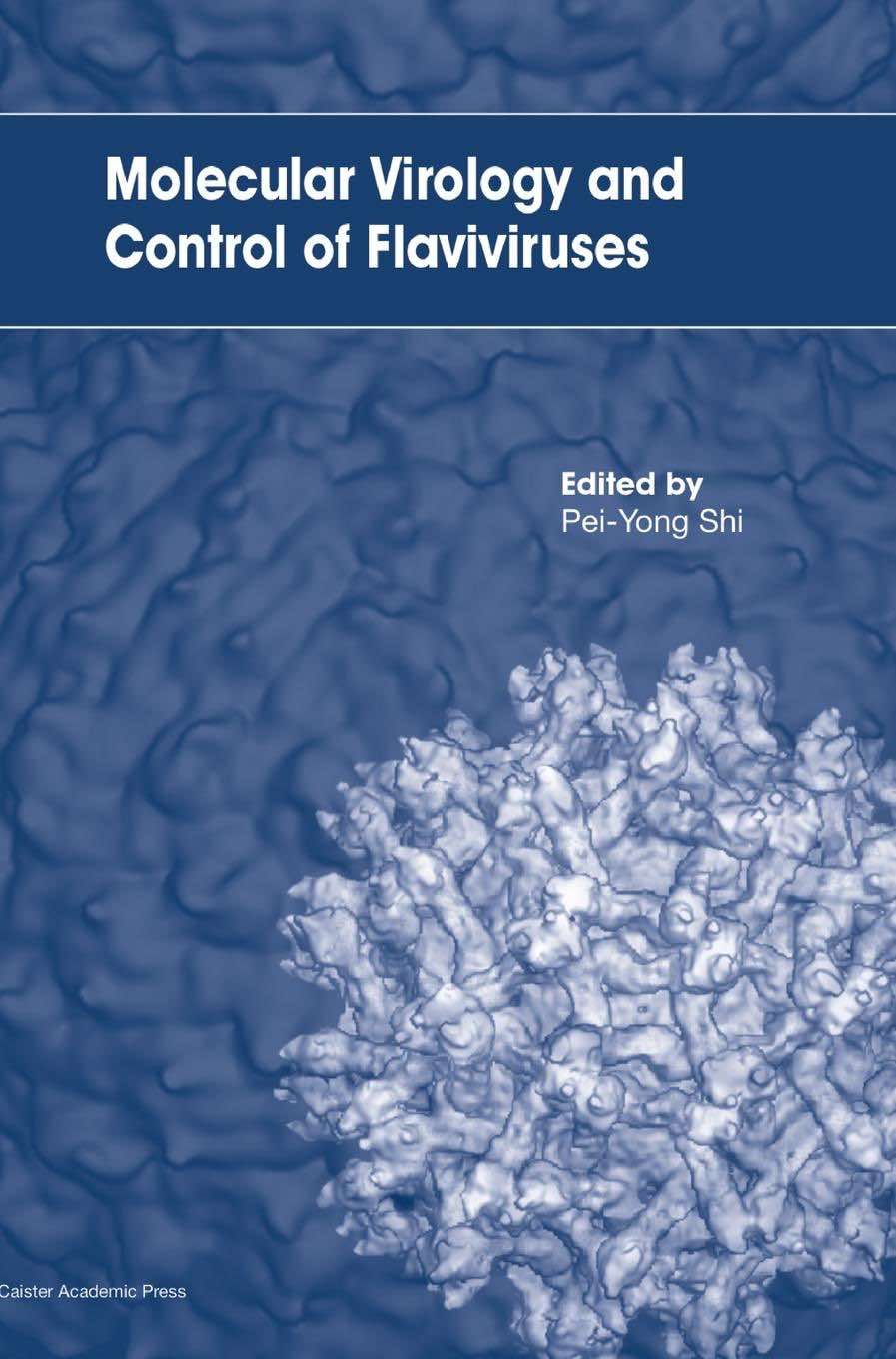 Molecular Virology and Control of Flaviviruses book